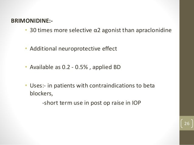 BRIMONIDINE:- • 30 times more selective α2 agonist than apraclonidine • Additional neuroprotective effect • Available as 0...