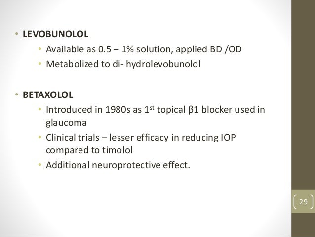 • LEVOBUNOLOL • Available as 0.5 – 1% solution, applied BD /OD • Metabolized to di- hydrolevobunolol • BETAXOLOL • Introdu...