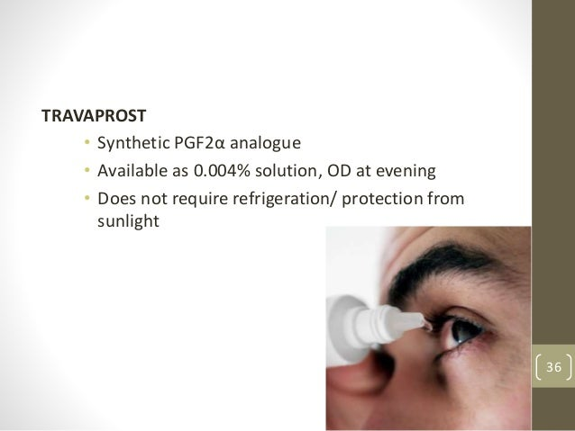 TRAVAPROST • Synthetic PGF2α analogue • Available as 0.004% solution, OD at evening • Does not require refrigeration/ prot...