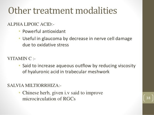 Other treatment modalities ALPHA LIPOIC ACID:- • Powerful antioxidant • Useful in glaucoma by decrease in nerve cell damag...