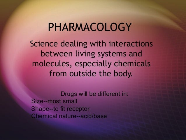 PHARMACOLOGY Science dealing with interactions between living systems and molecules, especially chemicals from outside the...