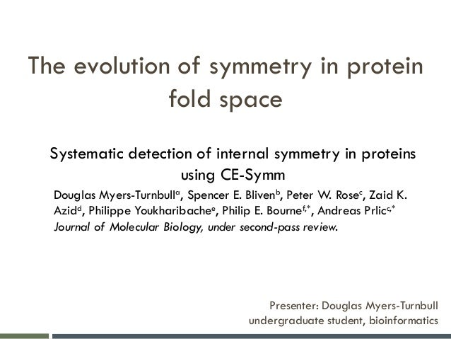 The evolution of symmetry in protein fold space Presenter: Douglas Myers-Turnbull undergraduate student, bioinformatics Sy...