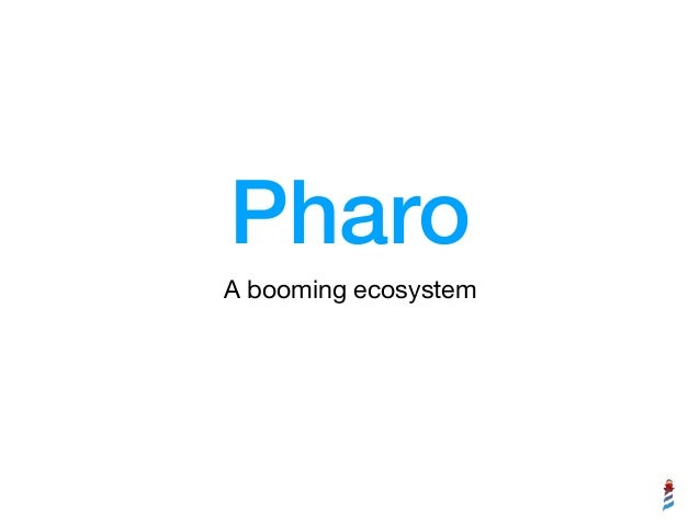Pharo A booming ecosystem