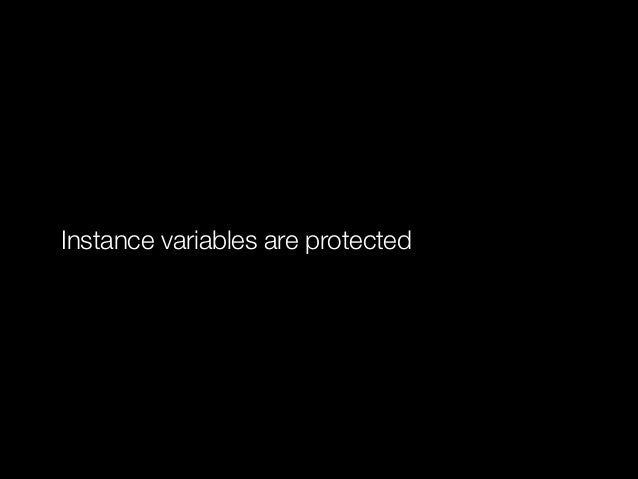 Instance variables are protected