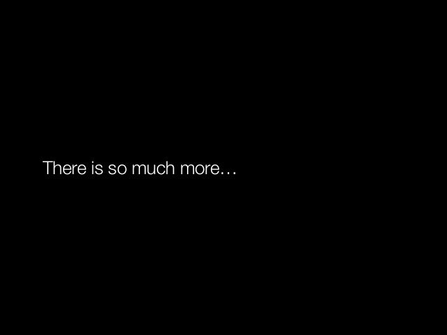 There is so much more…