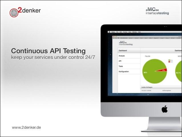 Continuous API Testing  keep your services under control 24/7  www.2denker.de  Norbert Hartl norbert@2denker.de