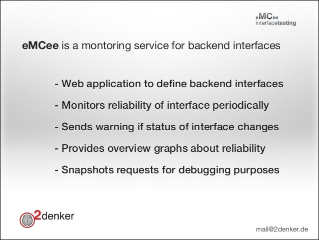 eMCee is a montoring service for backend interfaces - Web application to define backend interfaces - Monitors reliability o...