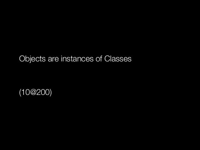 Objects are instances of Classes !  (10@200)
