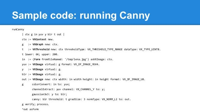 Sample code: running Canny runCanny   ctx g in yuv y blr t out   ctx := VXContext new. g := VXGraph new: ctx. t := VXThres...