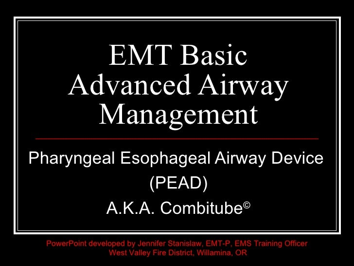EMT Basic Advanced Airway Management Pharyngeal Esophageal Airway Device  (PEAD) A.K.A. Combitube © PowerPoint developed b...
