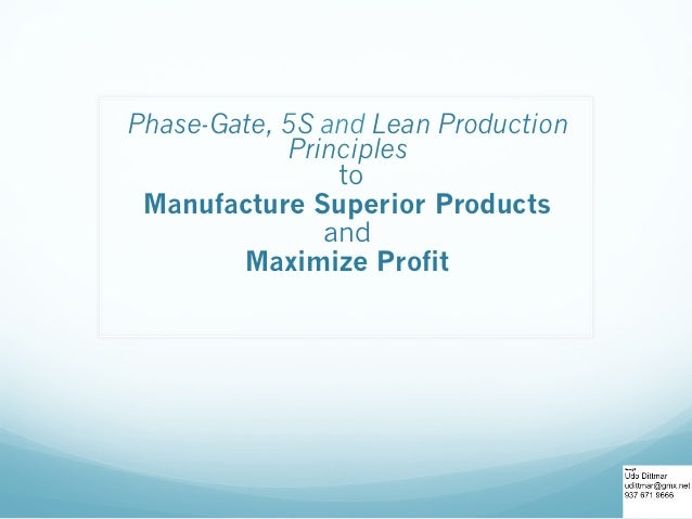 Phase-Gate, 5S and Lean Production            Principles                to Manufacture Superior Products               and...
