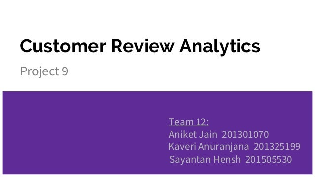 Customer Review Analytics Project 9 Team 12: Aniket Jain 201301070 Kaveri Anuranjana 201325199 Sayantan Hensh 201505530