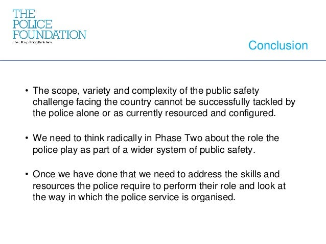 Conclusion • The scope, variety and complexity of the public safety challenge facing the country cannot be successfully ta...