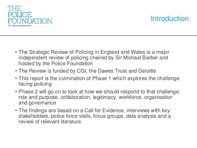 • The Strategic Review of Policing in England and Wales is a major independent review of policing chaired by Sir Michael B...