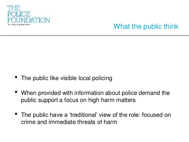 • The public like visible local policing • When provided with information about police demand the public support a focus o...