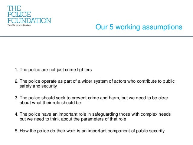 1. The police are not just crime fighters 2. The police operate as part of a wider system of actors who contribute to publ...