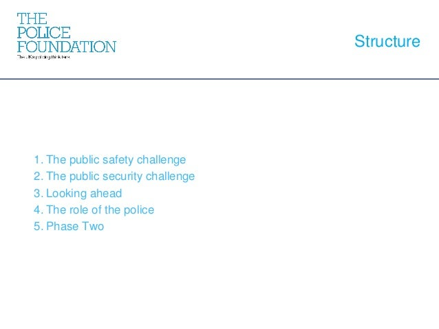 1. The public safety challenge 2. The public security challenge 3. Looking ahead 4. The role of the police 5. Phase Two St...
