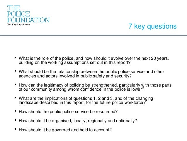 • What is the role of the police, and how should it evolve over the next 20 years, building on the working assumptions set...