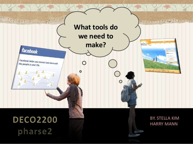 BY. STELLA KIM HARRY MANN What tools do we need to make?