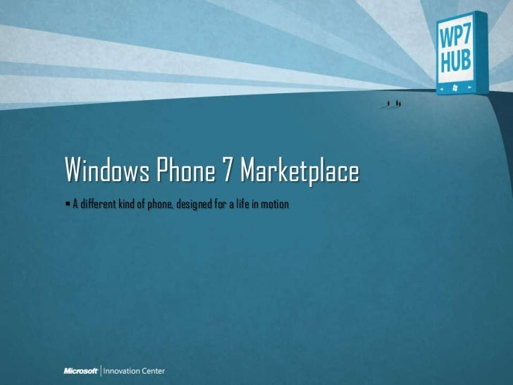 Windows Phone 7 Marketplace<br /> A different kind of phone, designed for a life in motion<br />