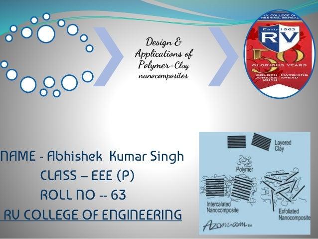 Design & Applications of Polymer-Clay nanocomposites NAME - Abhishek Kumar Singh CLASS – EEE (P) ROLL NO -- 63 RV COLLEGE ...