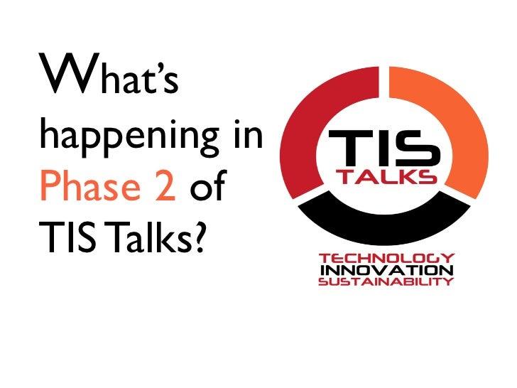 What'shappening inPhase 2 ofTIS Talks?