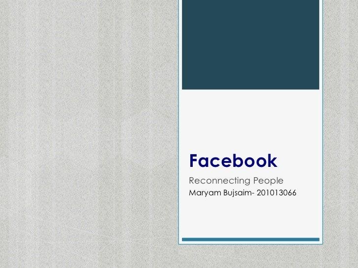 FacebookReconnecting PeopleMaryam Bujsaim- 201013066