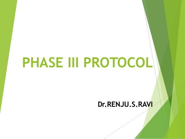 PHASE III PROTOCOL  Dr.RENJU.S.RAVI