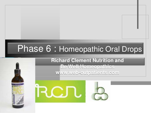 Phase 6 : Homeopathic Oral Drops        Richard Clement Nutrition and           Be Well Homeopathics          www.web-outp...