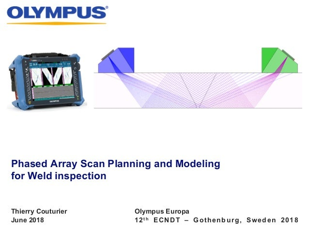 June 2018 12t h ECNDT – Gothenburg, Sweden 2018 Phased Array Scan Planning and Modeling for Weld inspection Thierry Coutur...
