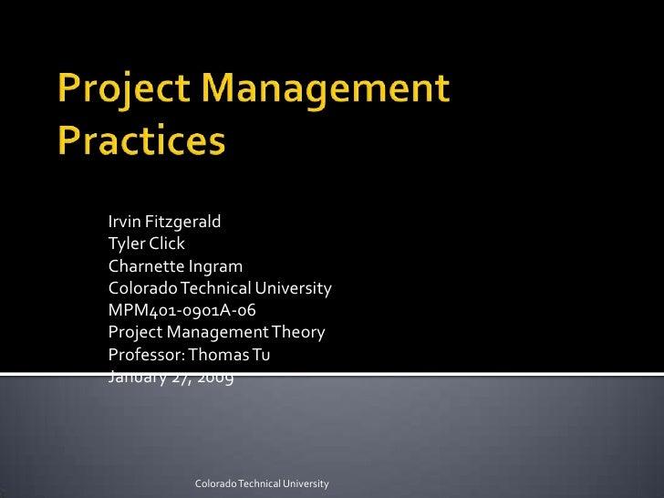 Project Management Practices<br />Irvin Fitzgerald<br />Tyler Click<br />Charnette Ingram<br />Colorado Technical Universi...