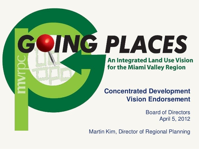 Concentrated Development Vision Endorsement Board of Directors April 5, 2012 Martin Kim, Director of Regional Planning