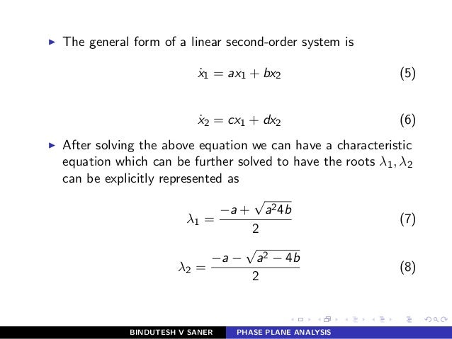 ◮ The general form of a linear second-order system is ˙x1 = ax1 + bx2 (5) ˙x2 = cx1 + dx2 (6) ◮ After solving the above eq...