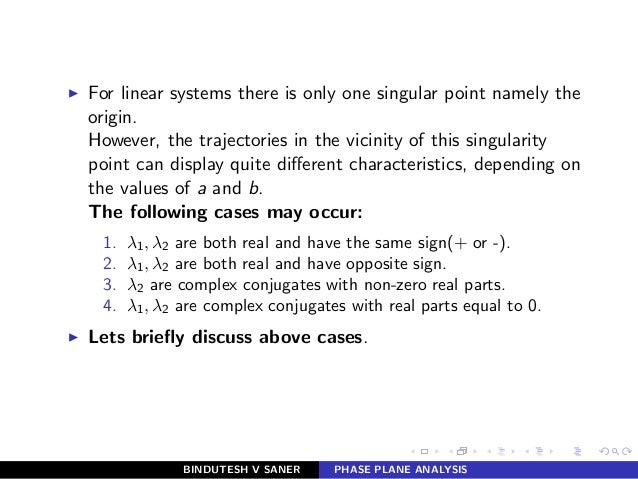 ◮ For linear systems there is only one singular point namely the origin. However, the trajectories in the vicinity of this...