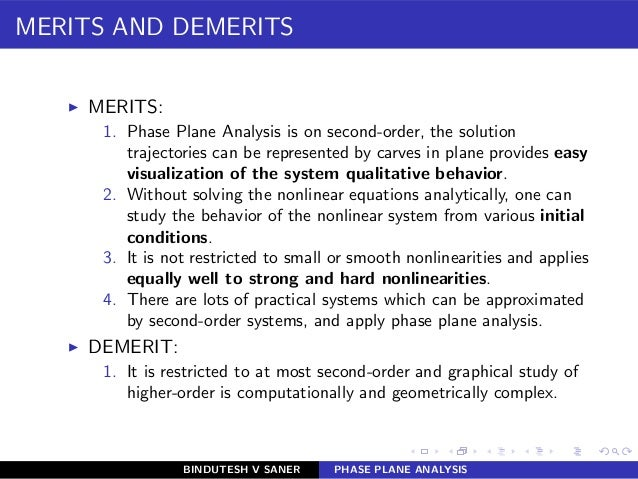 MERITS AND DEMERITS ◮ MERITS: 1. Phase Plane Analysis is on second-order, the solution trajectories can be represented by ...