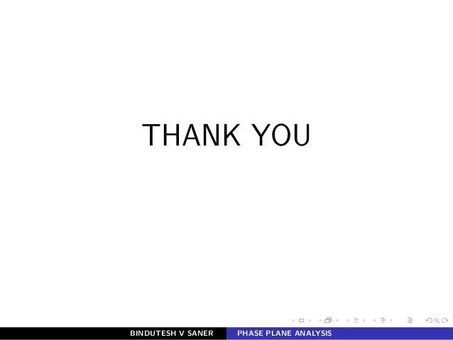 THANK YOU BINDUTESH V SANER PHASE PLANE ANALYSIS