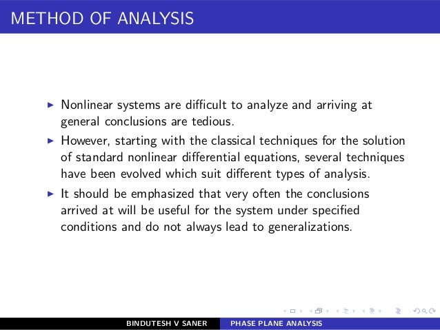 METHOD OF ANALYSIS ◮ Nonlinear systems are difficult to analyze and arriving at general conclusions are tedious. ◮ However, ...