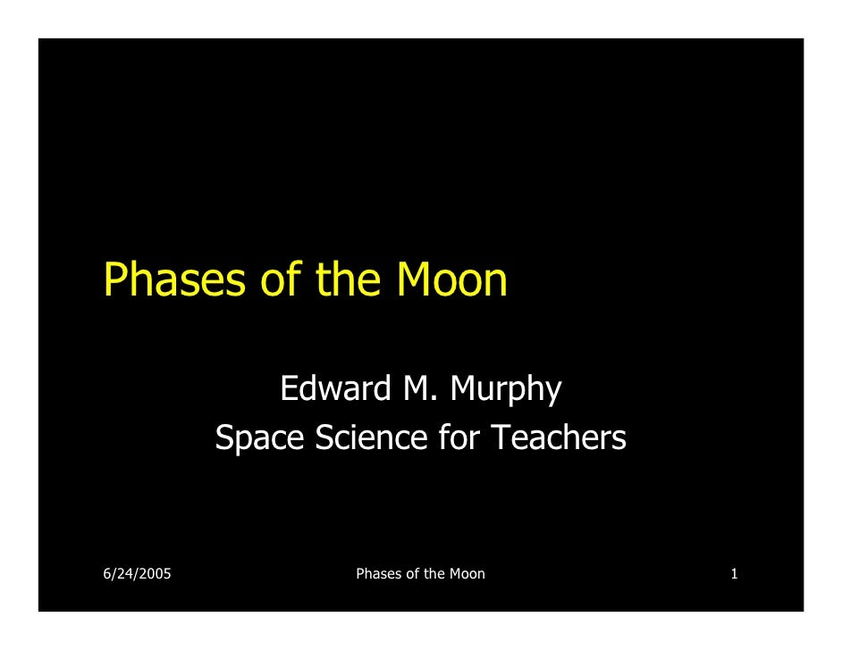 Phases of the Moon                Edward M. Murphy            Space Science for Teachers6/24/2005           Phases of the ...