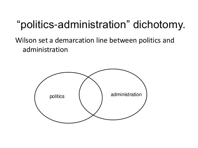 administration and politics dichotomy The myth of the dichotomy:complementarity of politics and administration in the past and politics–administration dichotomy that is a part of the tra.