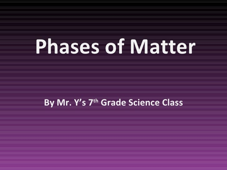 Phases of Matter By Mr. Y's 7 th  Grade Science Class
