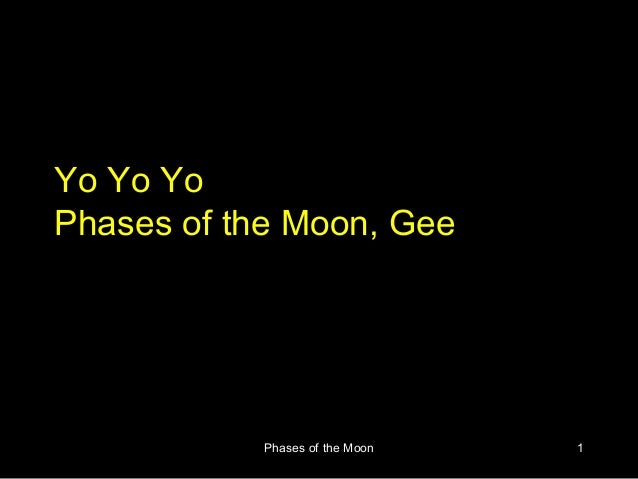 Yo Yo YoPhases of the Moon, Gee           Phases of the Moon   1