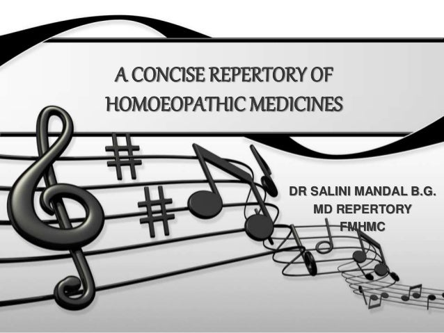A CONCISE REPERTORY OF HOMOEOPATHIC MEDICINES DR SALINI MANDAL B.G. MD REPERTORY FMHMC