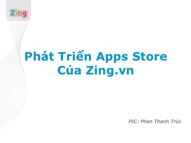 Phát Triển Apps Store     Của Zing.vn               PIC: Phan Thanh Trúc