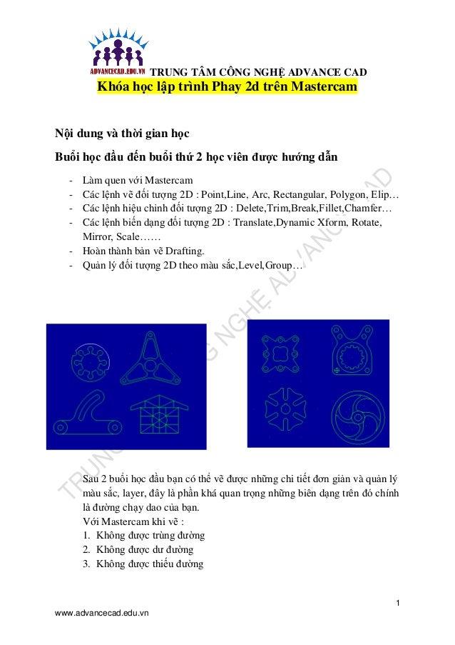 TRUNG TÂM CÔNG NGHỆ ADVANCE CAD 1 www.advancecad.edu.vn Khóa học lập trình Phay 2d trên Mastercam Nội dung và thời gian họ...