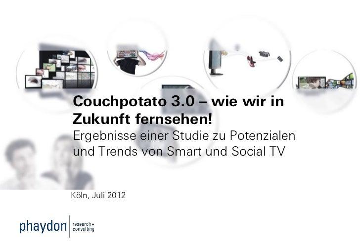 Couchpotato 3.0 – wie wir inZukunft fernsehen!Ergebnisse einer Studie zu Potenzialenund Trends von Smart und Social TVKöln...
