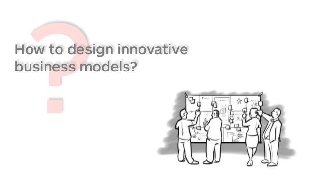 ?How to design innovative business models?