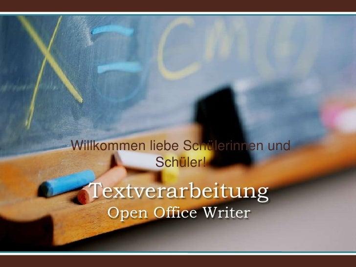 Willkommen liebe Schülerinnen und Schüler!<br />TextverarbeitungOpen Office Writer<br />