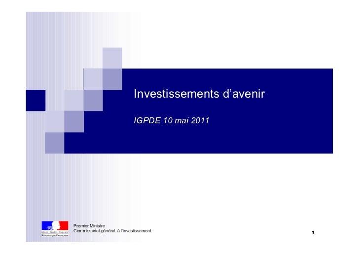 Investissements d'avenir                              IGPDE 10 mai 2011Premier MinistreCommissariat général à l'investisse...