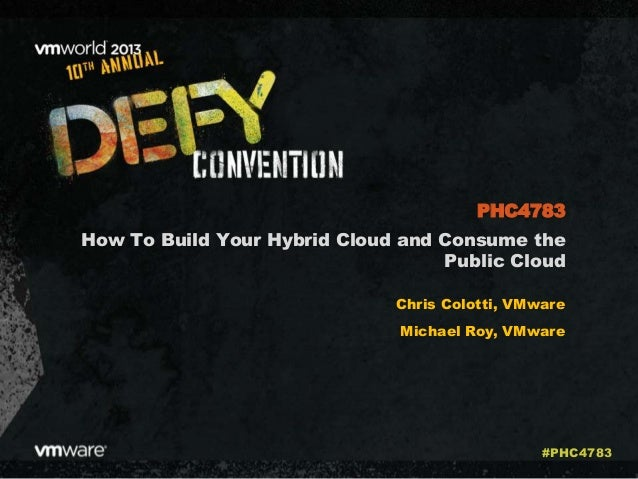 How To Build Your Hybrid Cloud and Consume the Public Cloud Chris Colotti, VMware Michael Roy, VMware PHC4783 #PHC4783