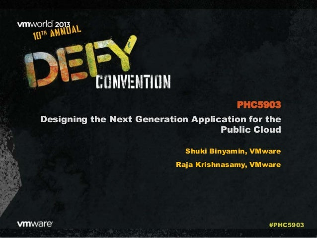 Designing the Next Generation Application for the Public Cloud Shuki Binyamin, VMware Raja Krishnasamy, VMware PHC5903 #PH...